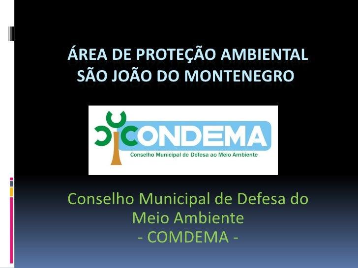 ÁREA DE PROTEÇÃO AMBIENTAL SÃO JOÃO DO MONTENEGROConselho Municipal de Defesa do        Meio Ambiente         - COMDEMA -