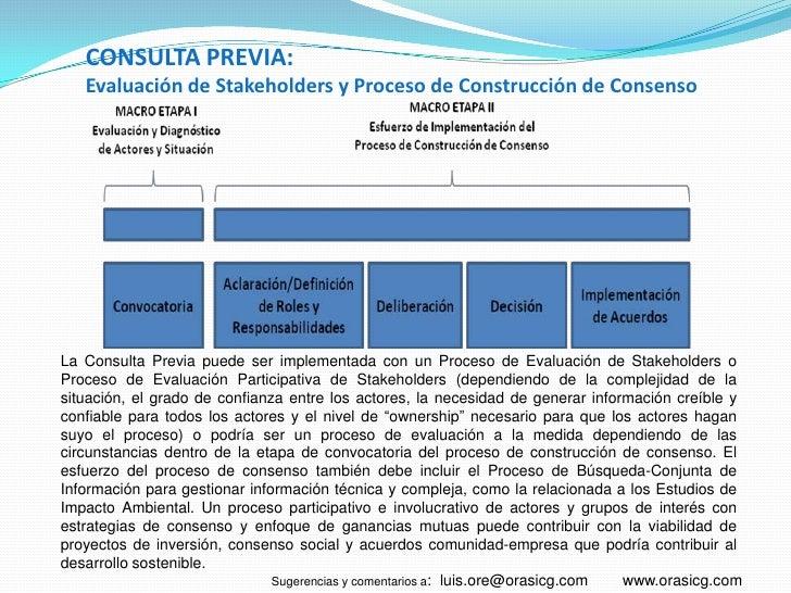 CONSULTA PREVIA: Evaluación de Stakeholders y Proceso de Construcción de Consenso<br />La Consulta Previa puede ser implem...