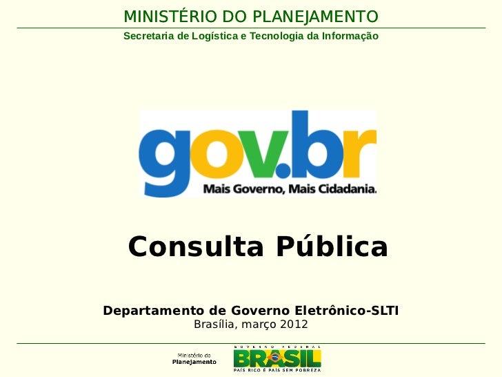 MINISTÉRIO DO PLANEJAMENTO  Secretaria de Logística e Tecnologia da Informação   Consulta PúblicaDepartamento de Governo E...