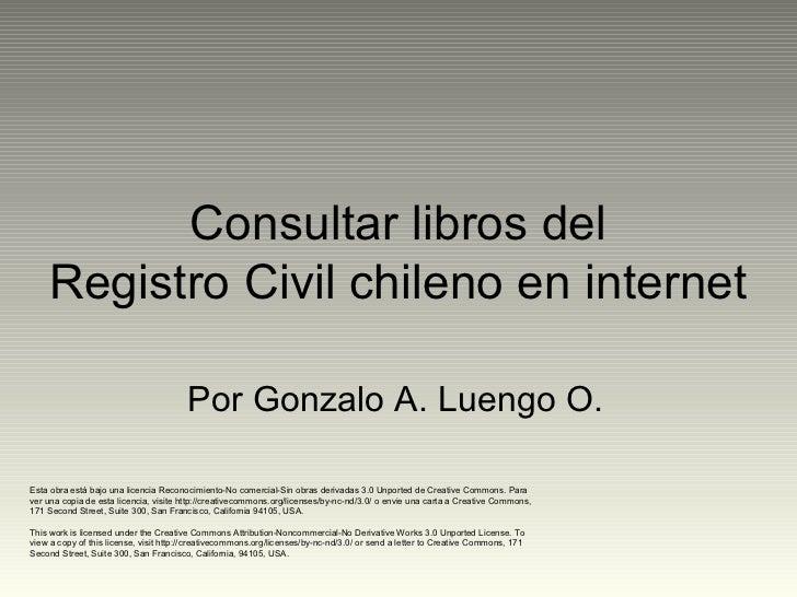 Consultar libros del    Registro Civil chileno en internet                                        Por Gonzalo A. Luengo O....
