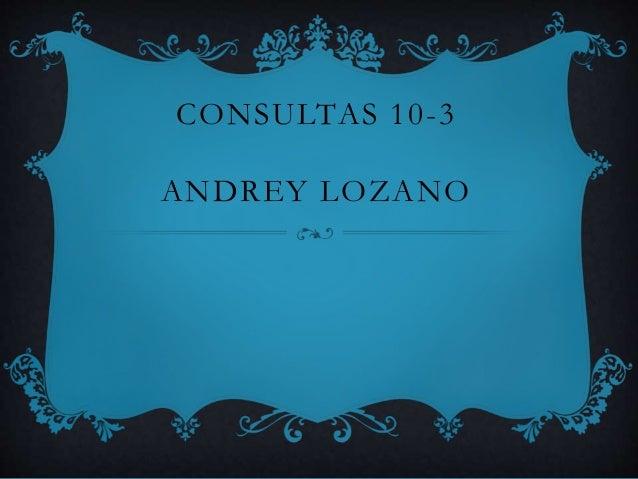 CONSULTAS 10-3 ANDREY LOZANO