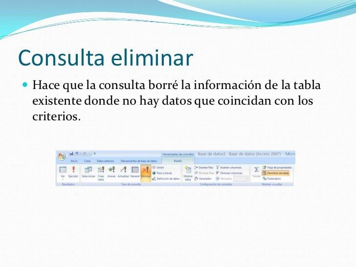 Consulta eliminar<br />Hace que la consulta borré la información de la tabla existente donde no hay datos que coincidan co...
