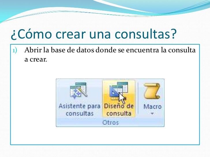 ¿Cómo crear una consultas?<br />Abrir la base de datos donde se encuentra la consulta a crear.<br />