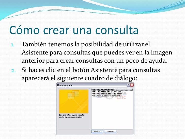 Cómo crear una consulta<br />También tenemos la posibilidad de utilizar el Asistente para consultas que puedes ver en la i...