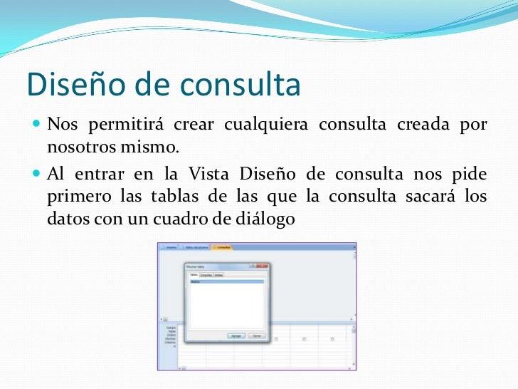 Diseño de consulta<br />Nos permitirá crear cualquiera consulta creada por nosotros mismo. <br />Al entrar en la Vista Dis...