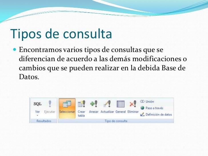 Tipos de consulta<br />Encontramos varios tipos de consultas que se diferencian de acuerdo a las demás modificaciones o ca...