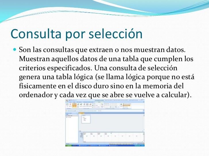 Consulta por selección<br />Son las consultas que extraen o nos muestran datos. Muestran aquellos datos de una tabla que c...