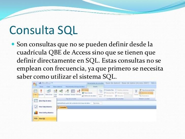 Consulta SQL<br />Son consultas que no se pueden definir desde la cuadrícula QBE de Access sino que se tienen que definir ...