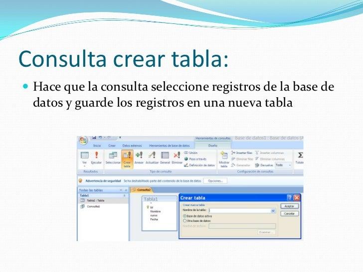 Consulta crear tabla:<br />Hace que la consulta seleccione registros de la base de datos y guarde los registros en una nue...
