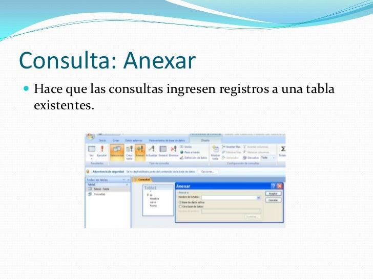 Consulta: Anexar<br />Hace que las consultas ingresen registros a una tabla existentes.<br />