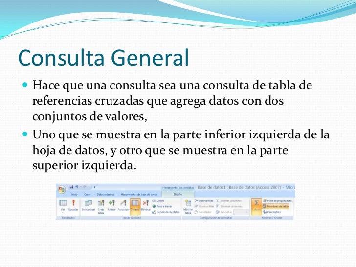 Consulta General<br />Hace que una consulta sea una consulta de tabla de referencias cruzadas que agrega datos con dos con...