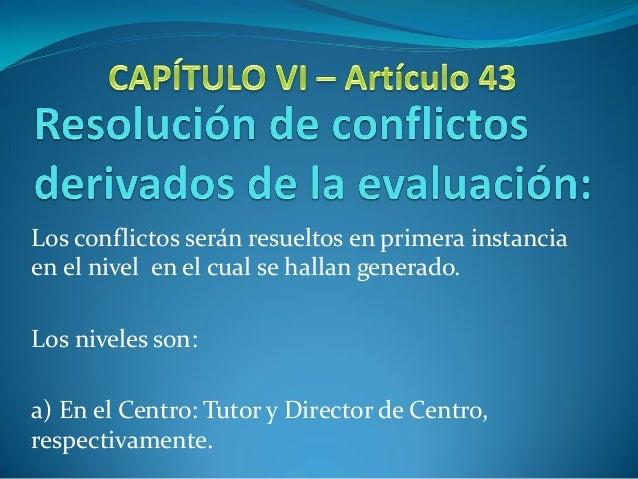 Los conflictos serán resueltos en primera instanciaen el nivel en el cual se hallan generado.Los niveles son:a) En el Cent...