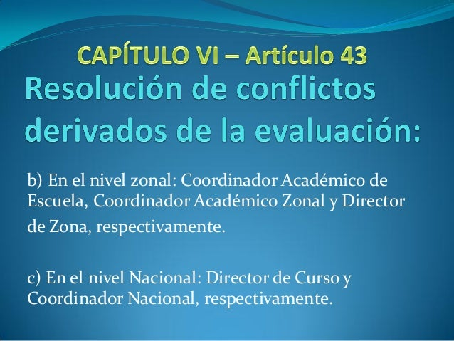 b) En el nivel zonal: Coordinador Académico deEscuela, Coordinador Académico Zonal y Directorde Zona, respectivamente.c) E...