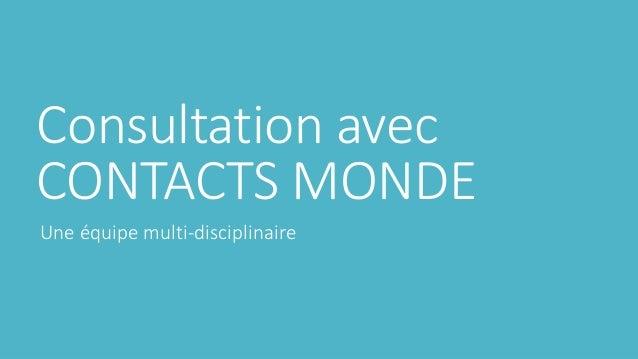 Consultation avec CONTACTS MONDE Une équipe multi-disciplinaire