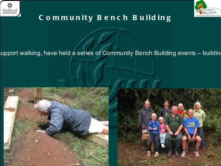<ul>  Community Bench Building  </ul><ul><li>We have helped set up the led Health Walk on Wednesdays  -  and to support wa...