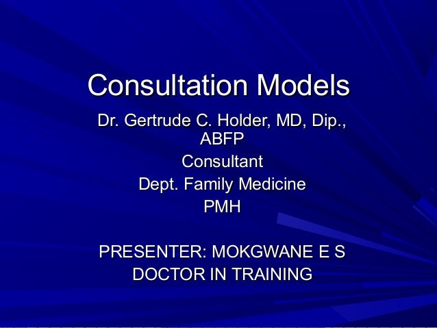 Consultation ModelsConsultation ModelsDr. Gertrude C. Holder, MD, Dip.,Dr. Gertrude C. Holder, MD, Dip.,ABFPABFPConsultant...