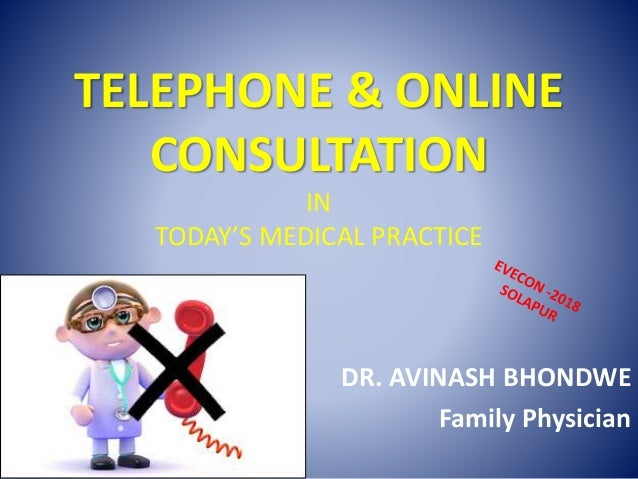 TELEPHONE & ONLINE CONSULTATION IN TODAY'S MEDICAL PRACTICE DR. AVINASH BHONDWE Family Physician