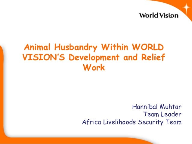 Animal Husbandry Within WORLDVISION'S Development and Relief             Work                             Hannibal Muhtar ...