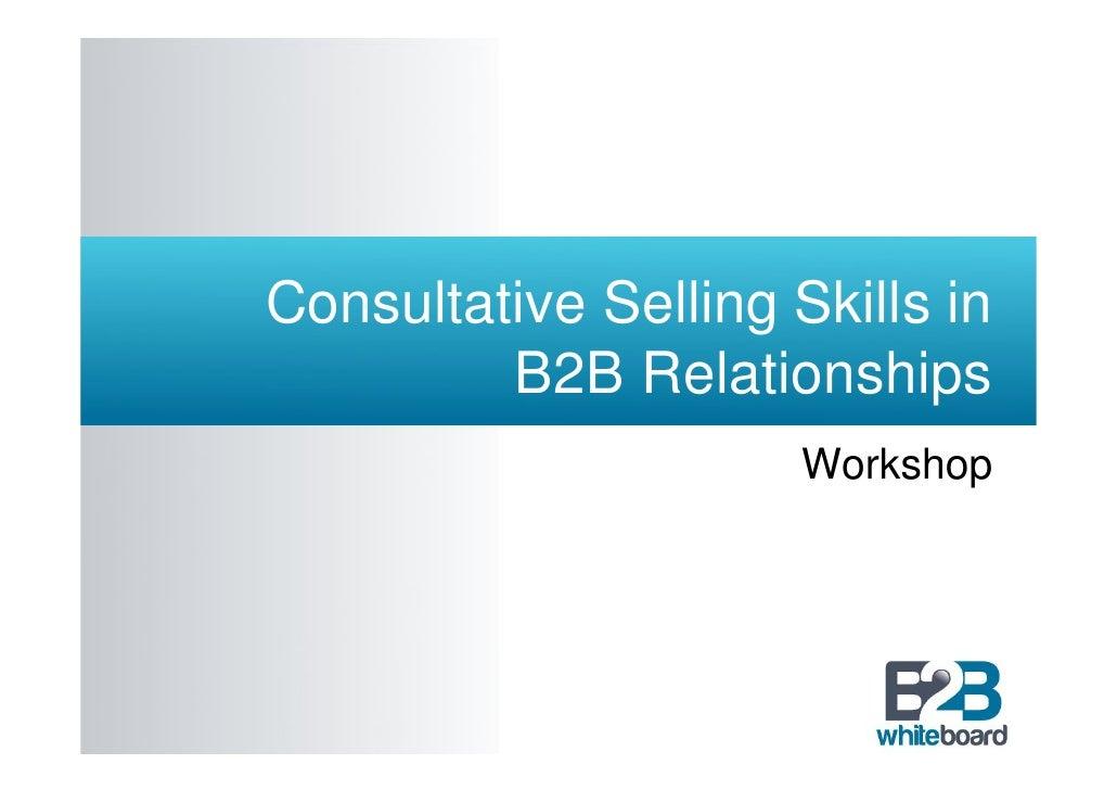 Consultative Selling Skills in         B2B Relationships                      Workshop