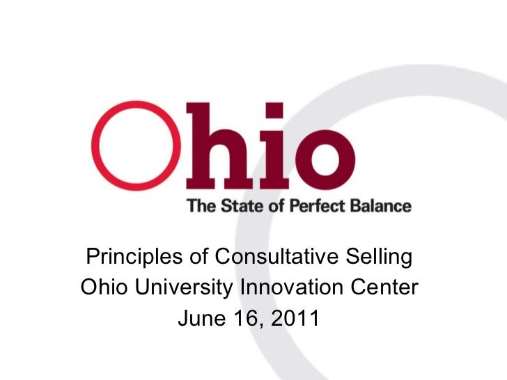 Principles of Consultative Selling Ohio University Innovation Center June 16, 2011