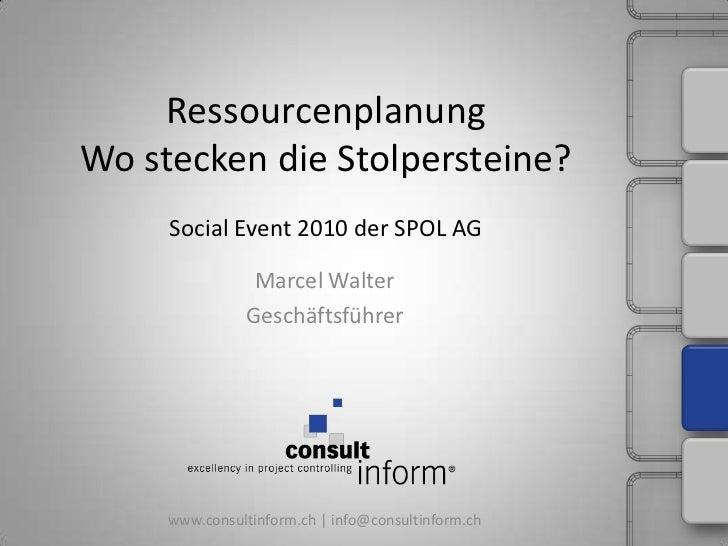 RessourcenplanungWo stecken die Stolpersteine?Social Event 2010 der SPOL AG<br />Marcel Walter<br />Geschäftsführer<br />w...