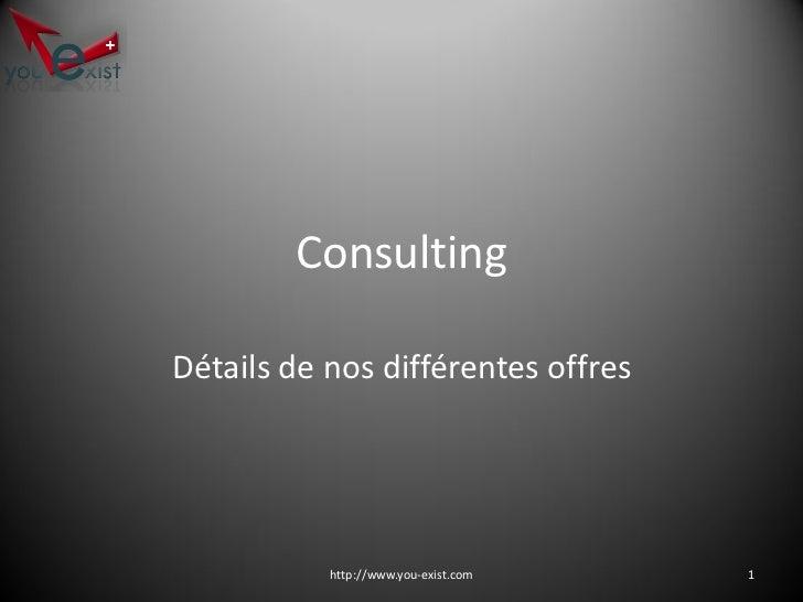 Consulting  Détails de nos différentes offres                http://www.you-exist.com   1