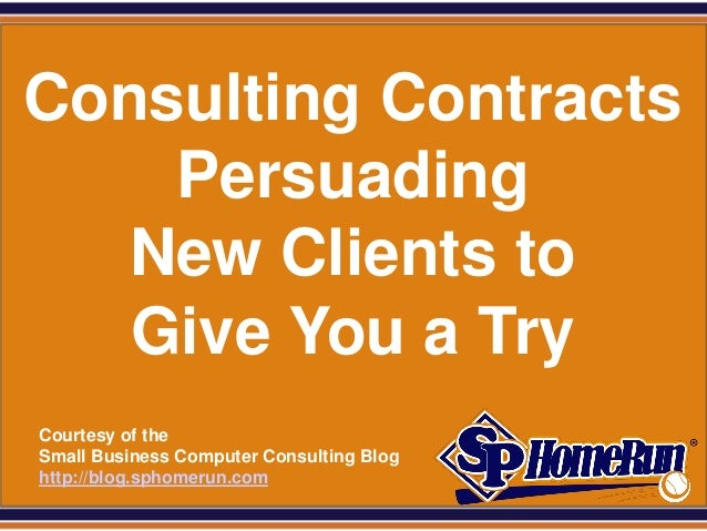 SPHomeRun.comConsulting Contracts    Persuading   New Clients to   Give You a Try  Courtesy of the  Small Business Compute...