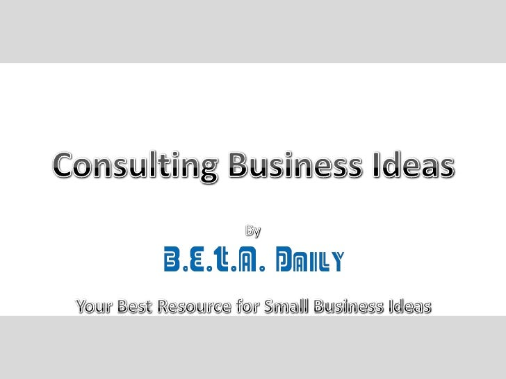 Consulting Business Ideas<br />By<br />Your Best Resource for Small Business Ideas<br />