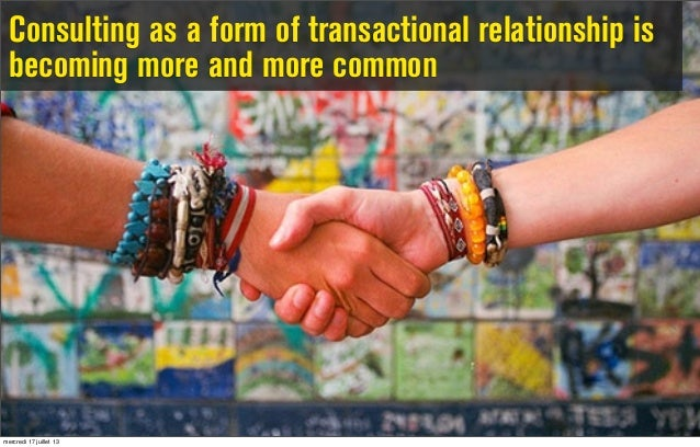 Consulting as a form of transactional relationship is becoming more and more common mercredi 17 juillet 13
