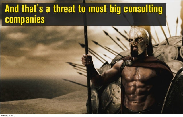 And that's a threat to most big consulting companies mercredi 17 juillet 13