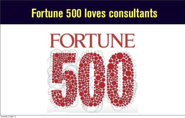 Fortune 500 loves consultants mercredi 17 juillet 13