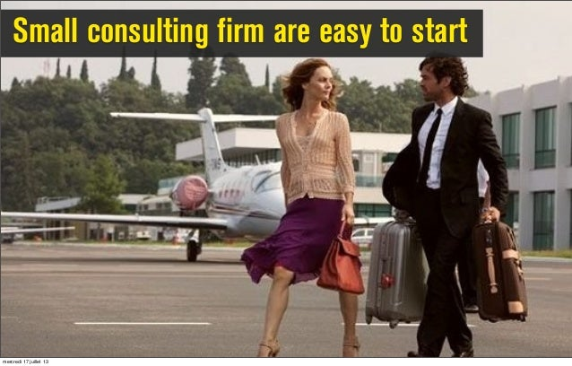 Small consulting firm are easy to start mercredi 17 juillet 13