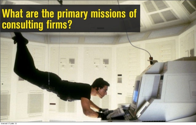 What are the primary missions of consulting firms? mercredi 17 juillet 13