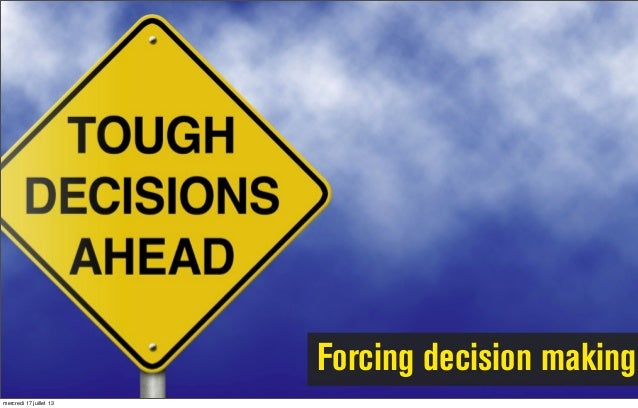 Forcing decision making mercredi 17 juillet 13