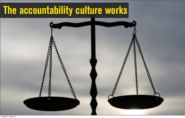 The accountability culture works mercredi 17 juillet 13