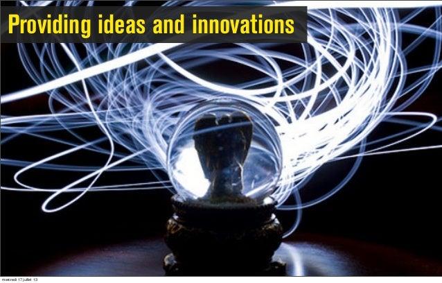 Providing ideas and innovations mercredi 17 juillet 13