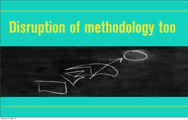 Disruption of methodology too mercredi 17 juillet 13