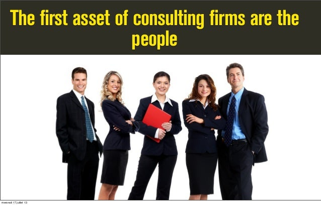 The first asset of consulting firms are the people mercredi 17 juillet 13