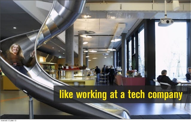 like working at a tech company mercredi 17 juillet 13