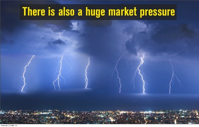There is also a huge market pressure mercredi 17 juillet 13