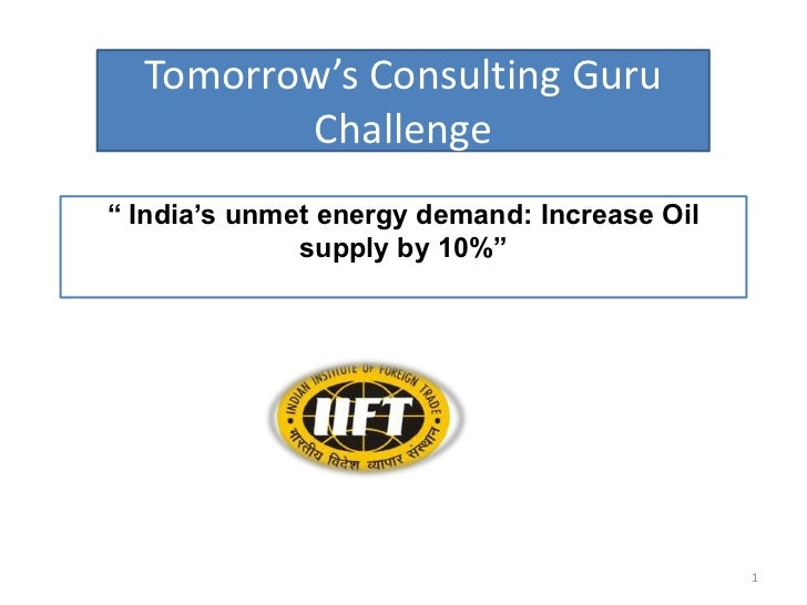 """Tomorrow's Consulting Guru Challenge <br />"""" India's unmet energy demand: Increase Oil supply by 10%""""<br />1<br />"""