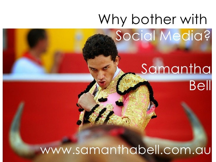 Why bother with    Social Media? Samantha Bell www.samanthabell.com.au