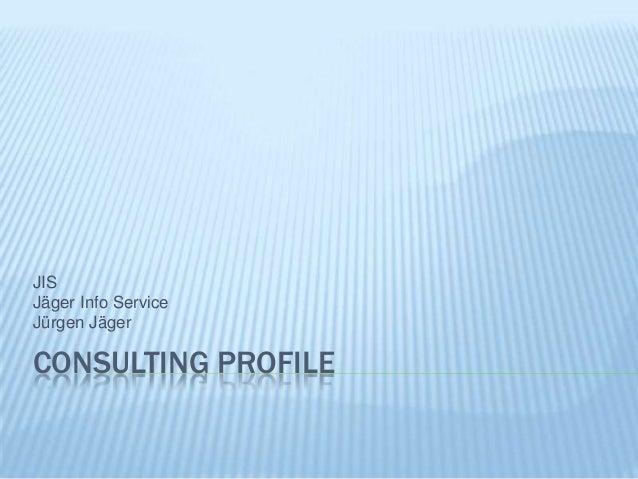 CONSULTING PROFILE JIS Jäger Info Service Jürgen Jäger