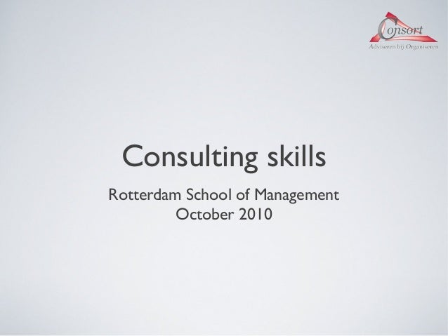Consulting skills Rotterdam School of Management October 2010