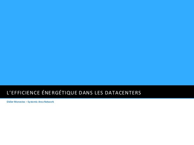 L'EFFICIENCE ÉNERGÉTIQUE DANS LES DATACENTERSDidier Monestes – Systemic Area Network