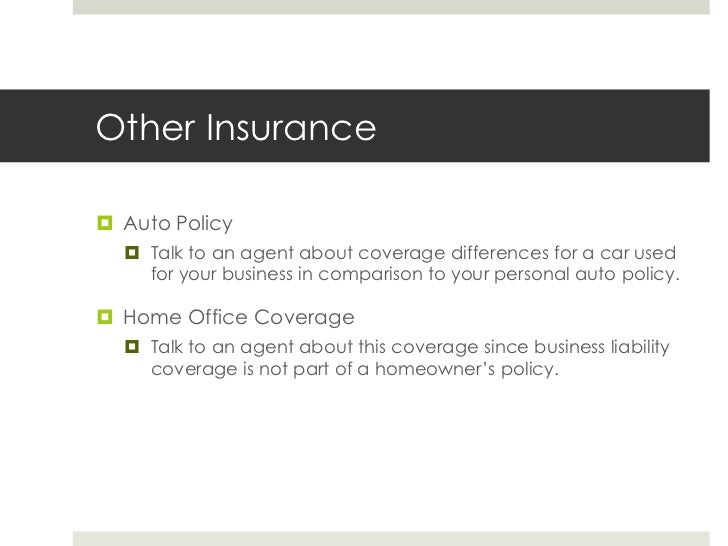 Other Insurance<br />Auto Policy<br />Talk to an agent about coverage differences for a car used for your business in comp...