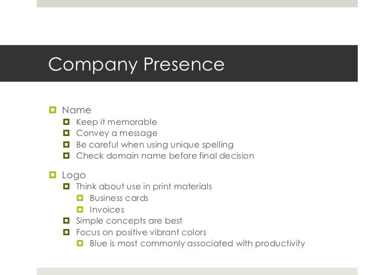 Company Presence<br />Name<br />Keep it memorable<br />Convey a message<br />Be careful when using unique spelling<br />Ch...