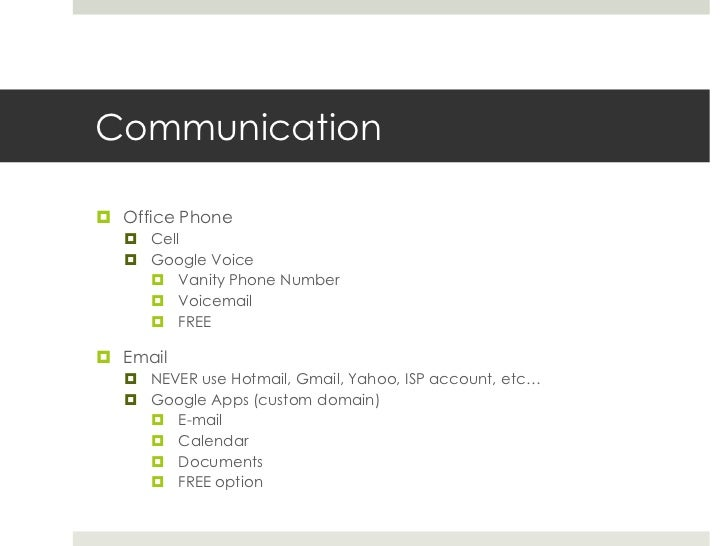 Communication<br />Office Phone<br />Cell<br />Google Voice<br />Vanity Phone Number<br />Voicemail<br />FREE<br />Email<b...