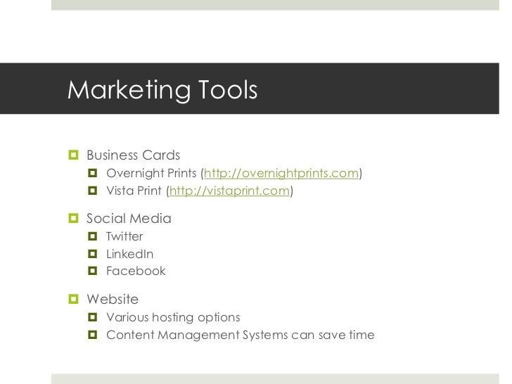 Marketing Tools<br />Business Cards<br />Overnight Prints (http://overnightprints.com)<br />Vista Print (http://vistaprint...
