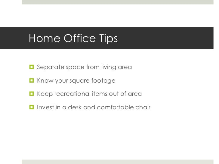 Home Office Tips<br />Separate space from living area<br />Know your square footage<br />Keep recreational items out of ar...